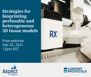 [Webinar]: Strategies for Bioprinting Perfusable and Heterogenous 3D Tissue Models, hosted by Wiley Current Protocols